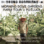 AUG 13: KELOWNA, BC – Morning Dove Gardens Farm Tour & Potluck Social