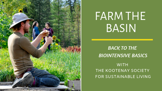 Farm the Basin: Back to the Biointensive Basics with Kootenay Society for Sustainable Living