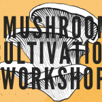 APRIL 27, 2019: ALDERGROVE, BC – Mushroom Cultivation Workshop