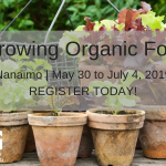 MAY 30-JULY 4, 2019: NANAIMO, BC – Growing Organic Food Course