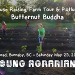 MAY 25, 2019: BURNABY, BC – Butternut Buddha Hoop House Raising, Farm Tour & Potluck Social