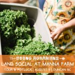 AUG 11, 2019: DUNCAN, BC – Land Social! Farm Tour, Potluck & Leasing Discussion at Manna Farm