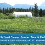 JULY 23, 2019: WINDERMERE, BC – Mobile Seed Cleaner Summer Tour & Potluck at Winderberry & Edible Acres Farm